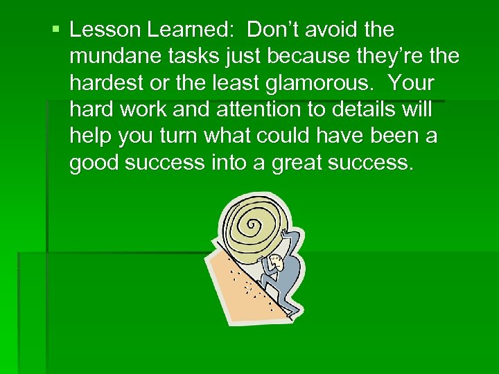§ Lesson Learned: Don't avoid the mundane tasks just because they're the hardest or
