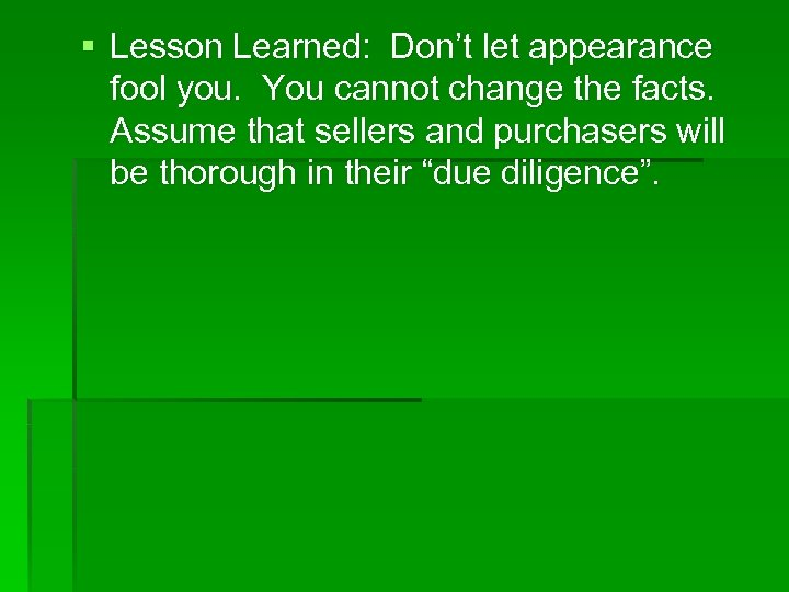 § Lesson Learned: Don't let appearance fool you. You cannot change the facts. Assume