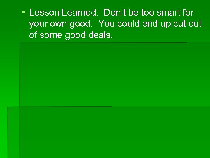 § Lesson Learned: Don't be too smart for your own good. You could end