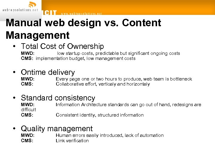 Manual web design vs. Content Management • Total Cost of Ownership MWD: low startup