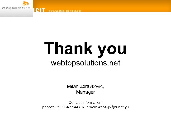 Thank you webtopsolutions. net Milan Zdravković, Manager Contact information: phone: +381 64 1144797, email: