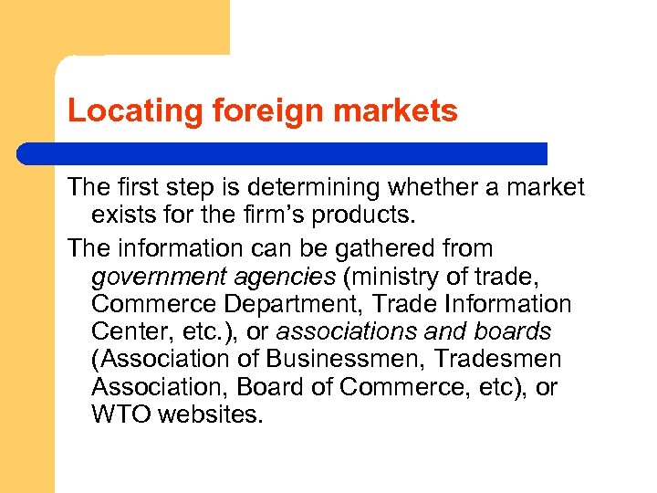 Locating foreign markets The first step is determining whether a market exists for the