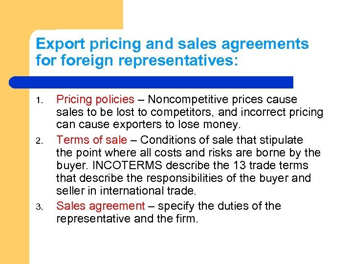 Export pricing and sales agreements foreign representatives: 1. 2. 3. Pricing policies – Noncompetitive