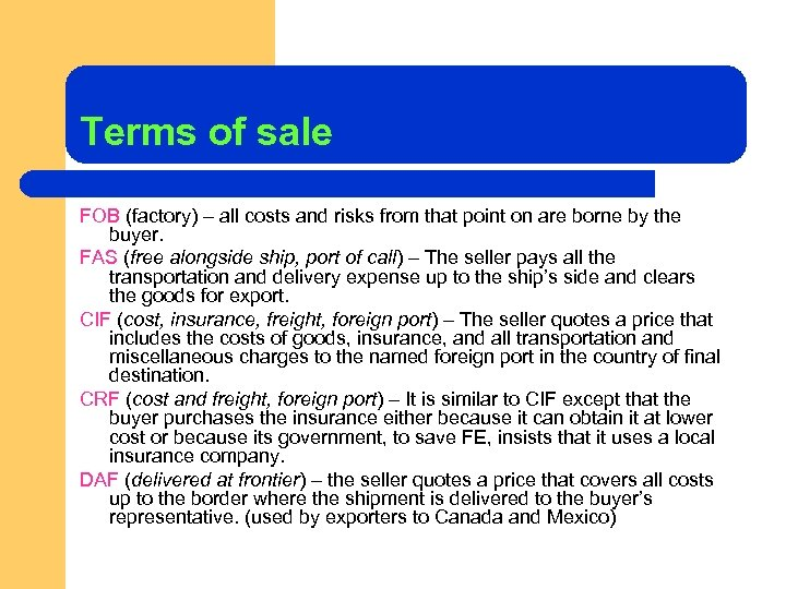 Terms of sale FOB (factory) – all costs and risks from that point on