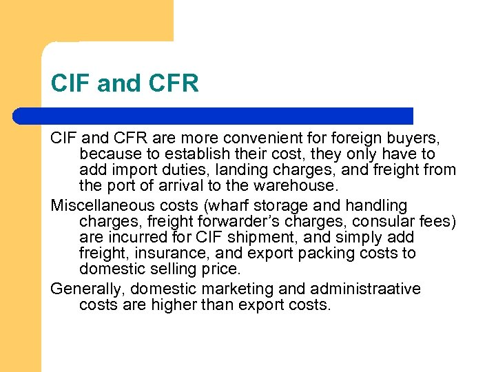 CIF and CFR are more convenient foreign buyers, because to establish their cost, they