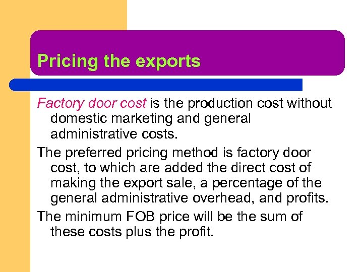 Pricing the exports Factory door cost is the production cost without domestic marketing and