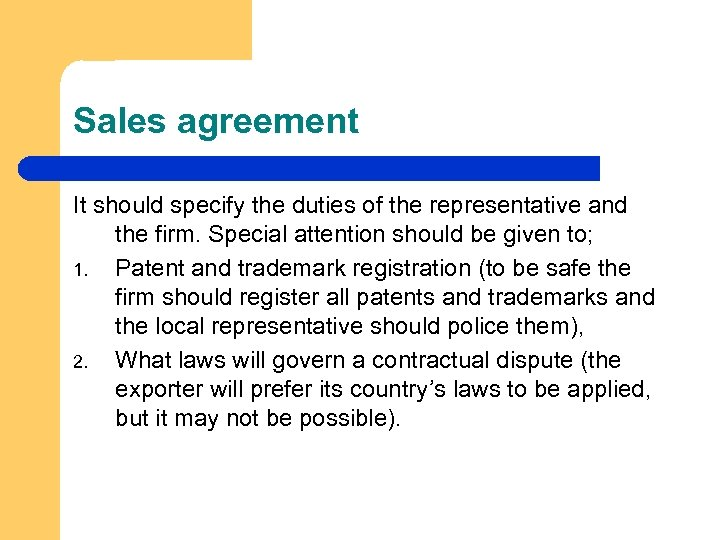 Sales agreement It should specify the duties of the representative and the firm. Special