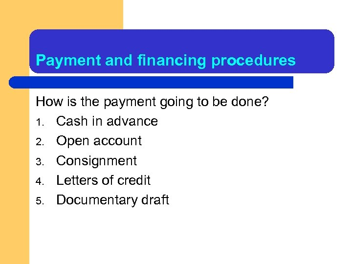 Payment and financing procedures How is the payment going to be done? 1. Cash