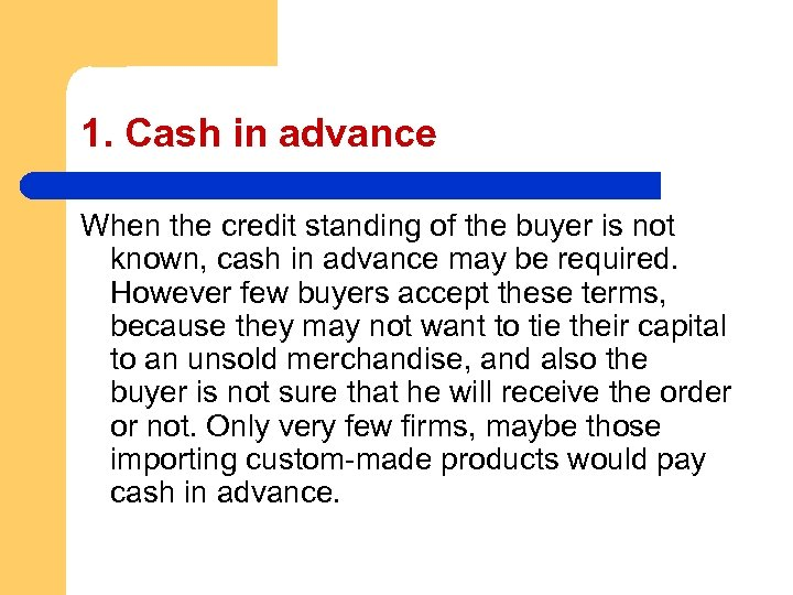 1. Cash in advance When the credit standing of the buyer is not known,