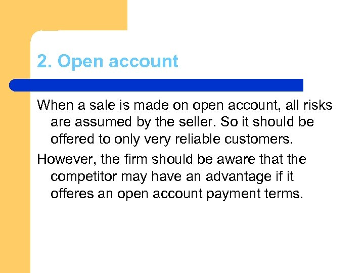 2. Open account When a sale is made on open account, all risks are