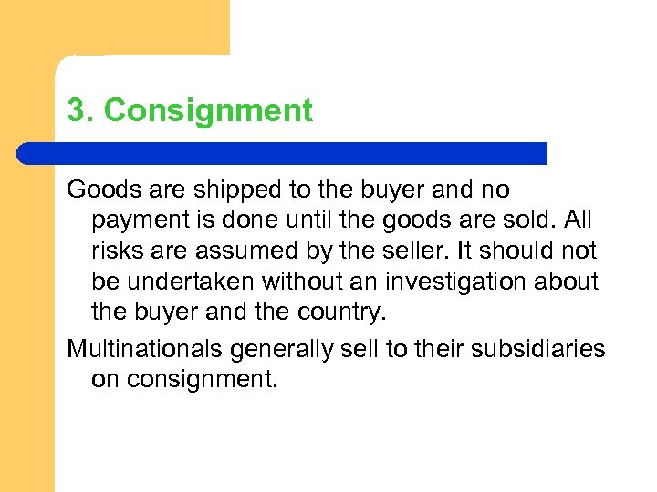 3. Consignment Goods are shipped to the buyer and no payment is done until