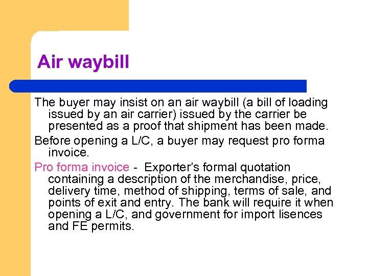 Air waybill The buyer may insist on an air waybill (a bill of loading