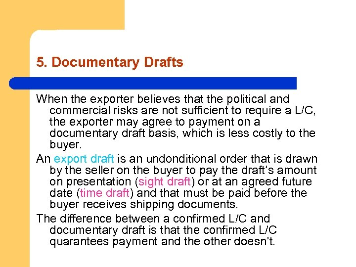 5. Documentary Drafts When the exporter believes that the political and commercial risks are