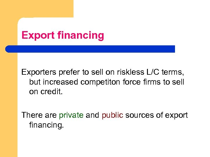 Export financing Exporters prefer to sell on riskless L/C terms, but increased competiton force