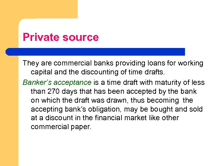 Private source They are commercial banks providing loans for working capital and the discounting