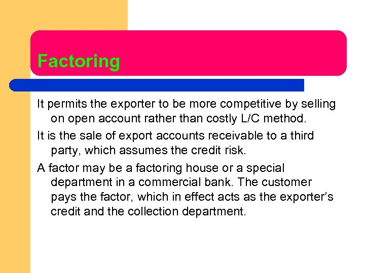 Factoring It permits the exporter to be more competitive by selling on open account