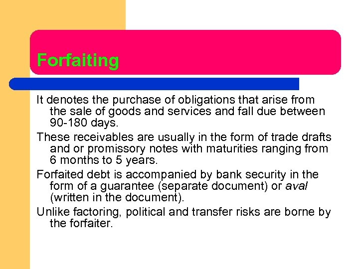 Forfaiting It denotes the purchase of obligations that arise from the sale of goods