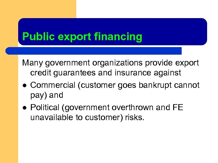 Public export financing Many government organizations provide export credit guarantees and insurance against l