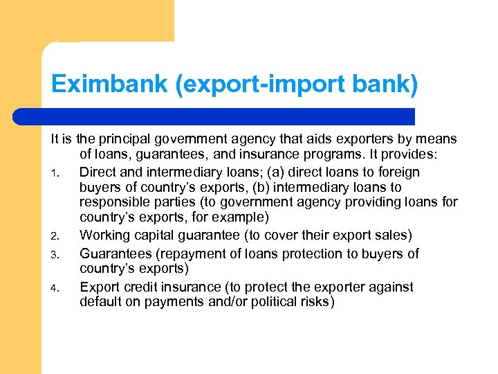 Eximbank (export-import bank) It is the principal government agency that aids exporters by means
