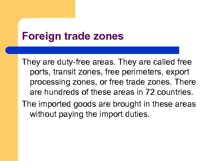 Foreign trade zones They are duty-free areas. They are called free ports, transit zones,