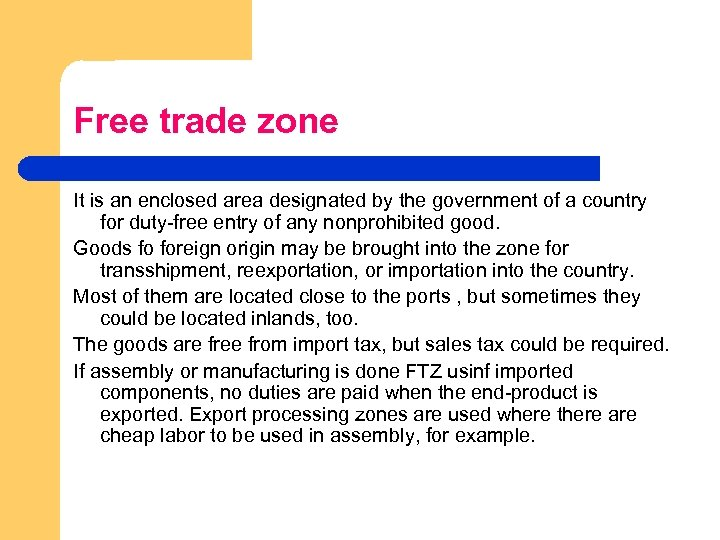Free trade zone It is an enclosed area designated by the government of a