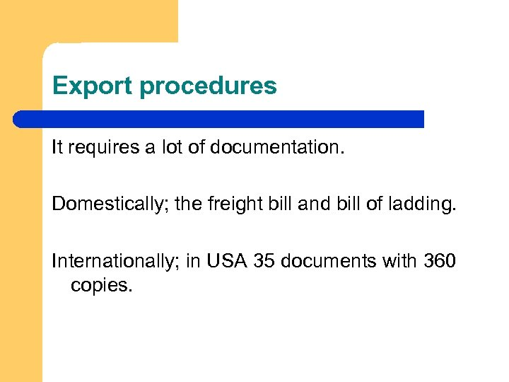 Export procedures It requires a lot of documentation. Domestically; the freight bill and bill