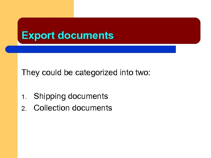 Export documents They could be categorized into two: 1. 2. Shipping documents Collection documents