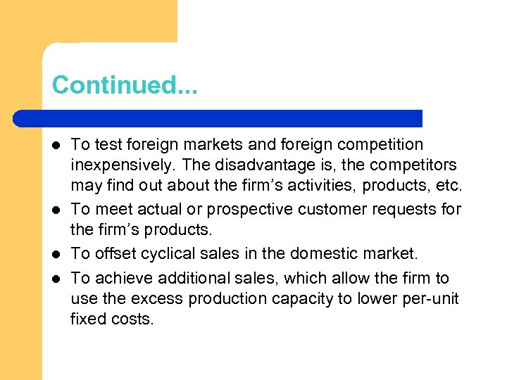 Continued. . . l l To test foreign markets and foreign competition inexpensively. The