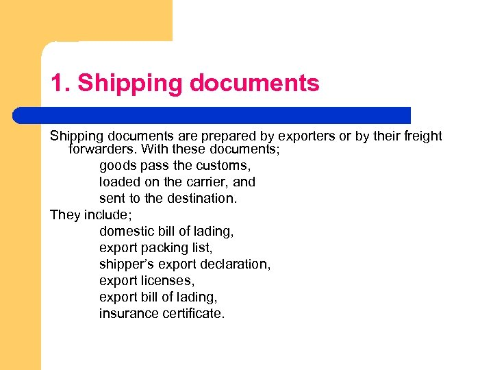 1. Shipping documents are prepared by exporters or by their freight forwarders. With these