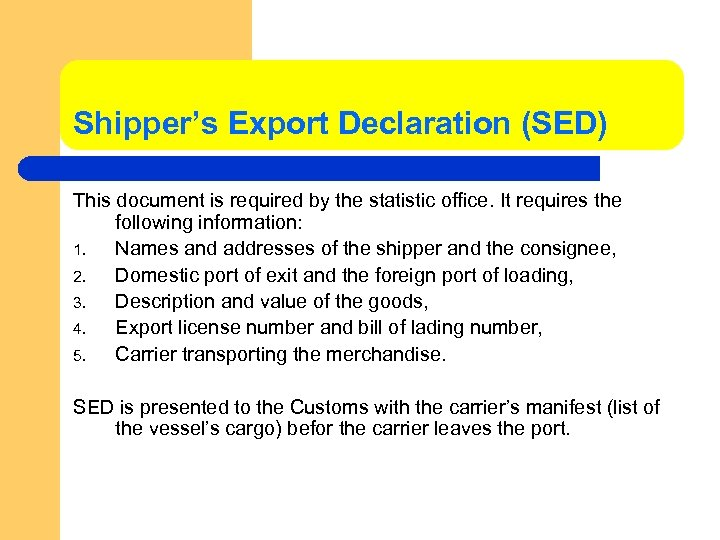 Shipper's Export Declaration (SED) This document is required by the statistic office. It requires