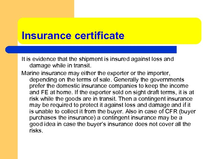 Insurance certificate It is evidence that the shipment is insured against loss and damage