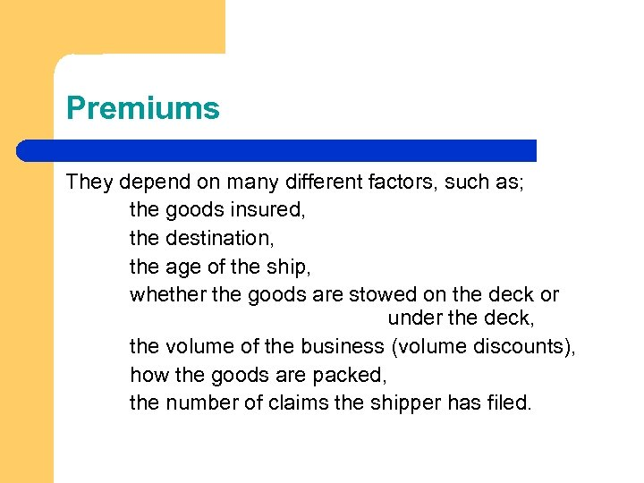 Premiums They depend on many different factors, such as; the goods insured, the destination,