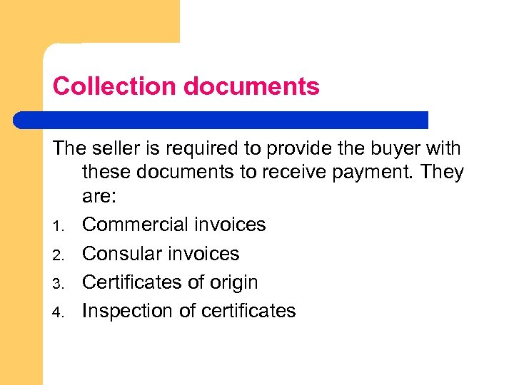 Collection documents The seller is required to provide the buyer with these documents to