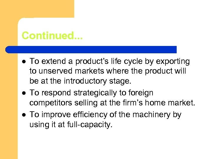 Continued. . . l l l To extend a product's life cycle by exporting