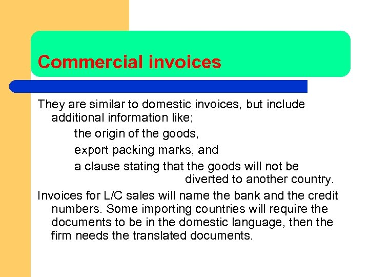 Commercial invoices They are similar to domestic invoices, but include additional information like; the