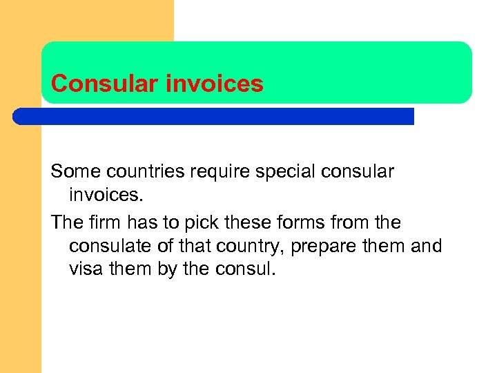Consular invoices Some countries require special consular invoices. The firm has to pick these