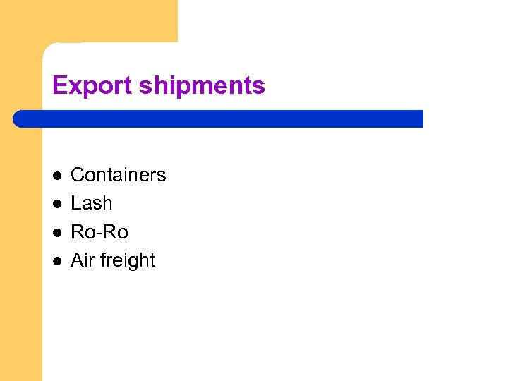 Export shipments l l Containers Lash Ro-Ro Air freight