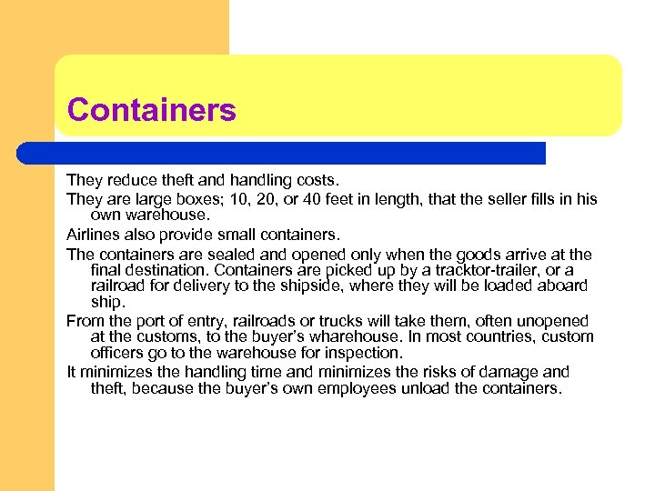 Containers They reduce theft and handling costs. They are large boxes; 10, 20, or