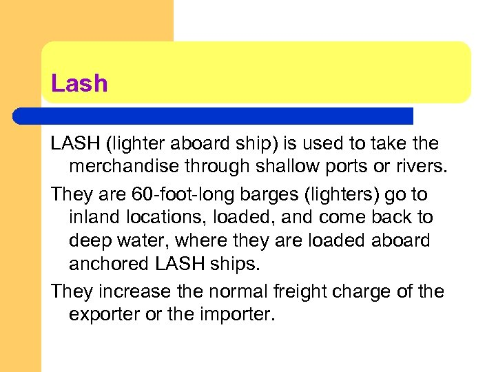 Lash LASH (lighter aboard ship) is used to take the merchandise through shallow ports