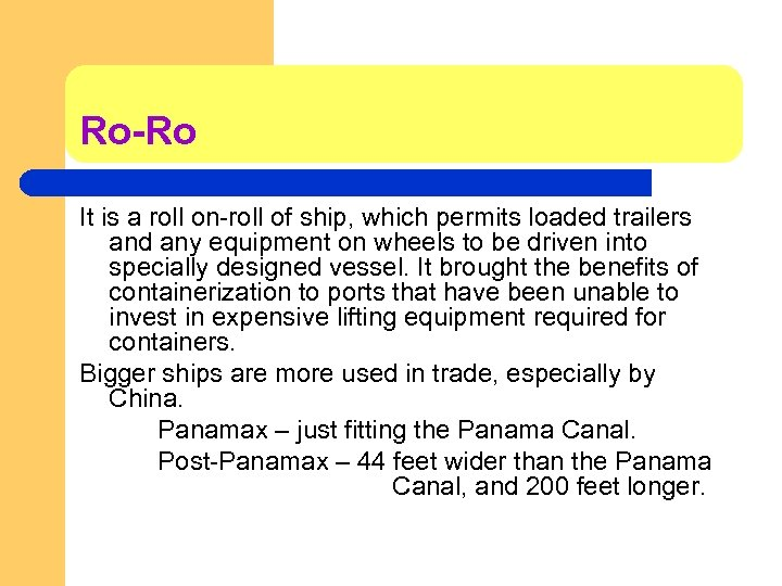 Ro-Ro It is a roll on-roll of ship, which permits loaded trailers and any
