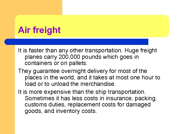 Air freight It is faster than any other transportation. Huge freight planes carry 200,