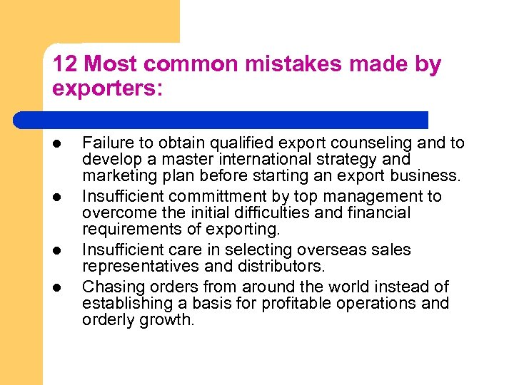 12 Most common mistakes made by exporters: l l Failure to obtain qualified export