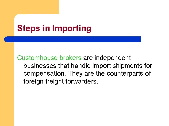 Steps in Importing Customhouse brokers are independent businesses that handle import shipments for compensation.
