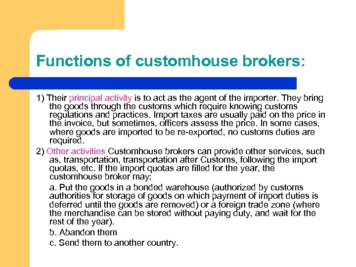 Functions of customhouse brokers: 1) Their principal activity is to act as the agent
