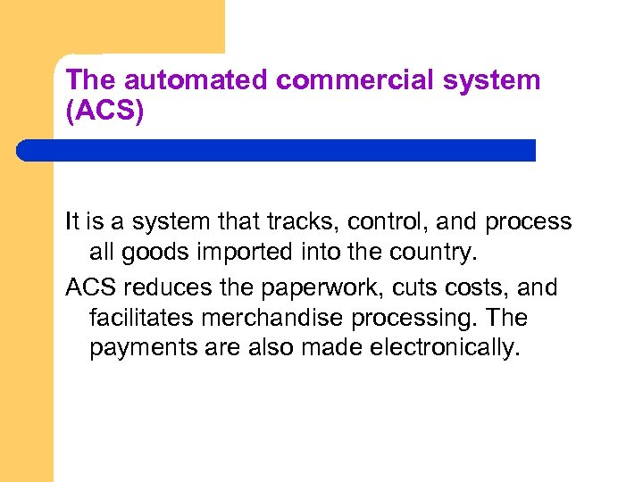 The automated commercial system (ACS) It is a system that tracks, control, and process