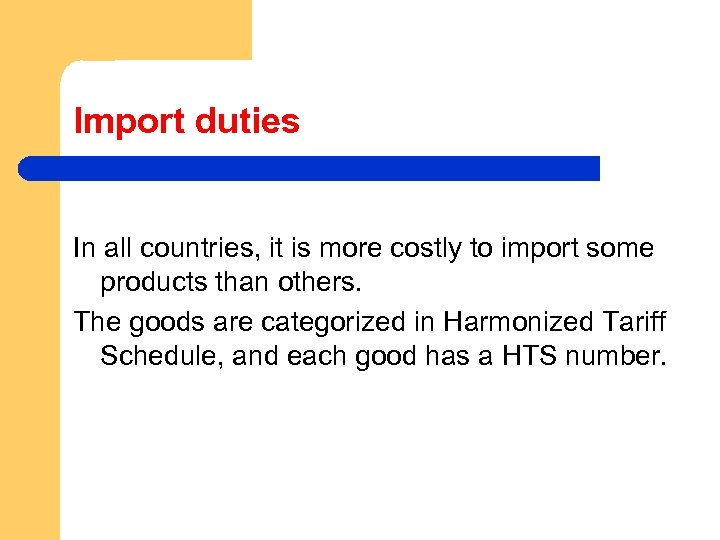Import duties In all countries, it is more costly to import some products than
