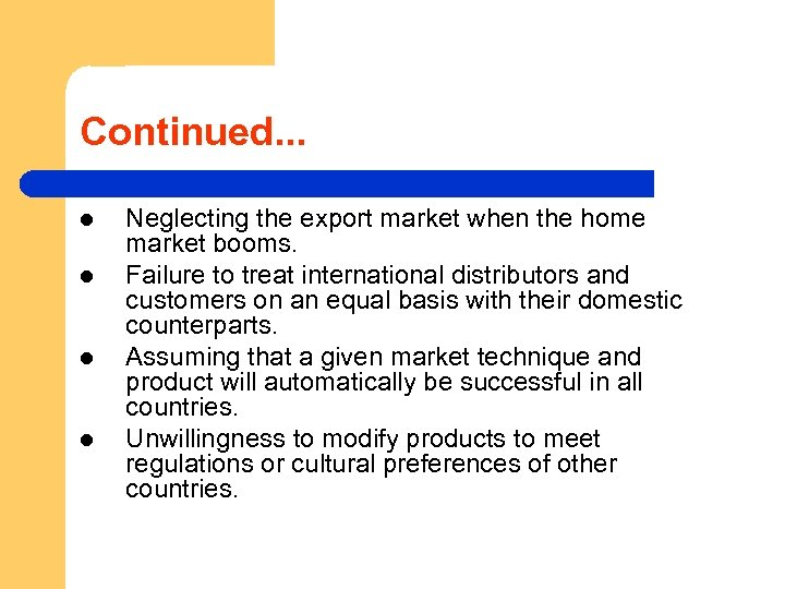 Continued. . . l l Neglecting the export market when the home market booms.