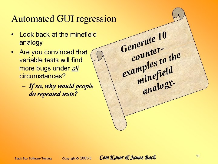 Automated GUI regression • Look back at the minefield analogy • Are you convinced