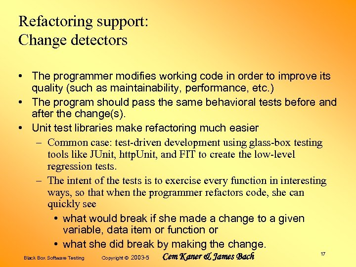 Refactoring support: Change detectors • The programmer modifies working code in order to improve