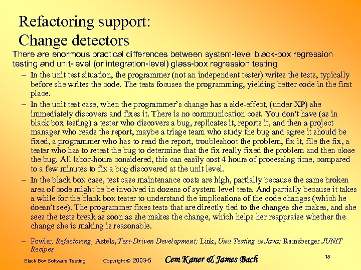 Refactoring support: Change detectors There are enormous practical differences between system-level black-box regression testing